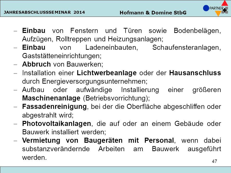 Hofmann & Domine StbG JAHRESABSCHLUSSSEMINAR 2014 47  Einbau von Fenstern und Türen sowie Bodenbelägen, Aufzügen, Rolltreppen und Heizungsanlagen; 