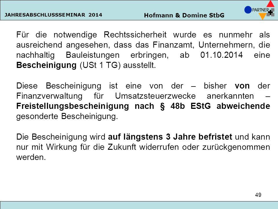 Hofmann & Domine StbG JAHRESABSCHLUSSSEMINAR 2014 49 Für die notwendige Rechtssicherheit wurde es nunmehr als ausreichend angesehen, dass das Finanzam