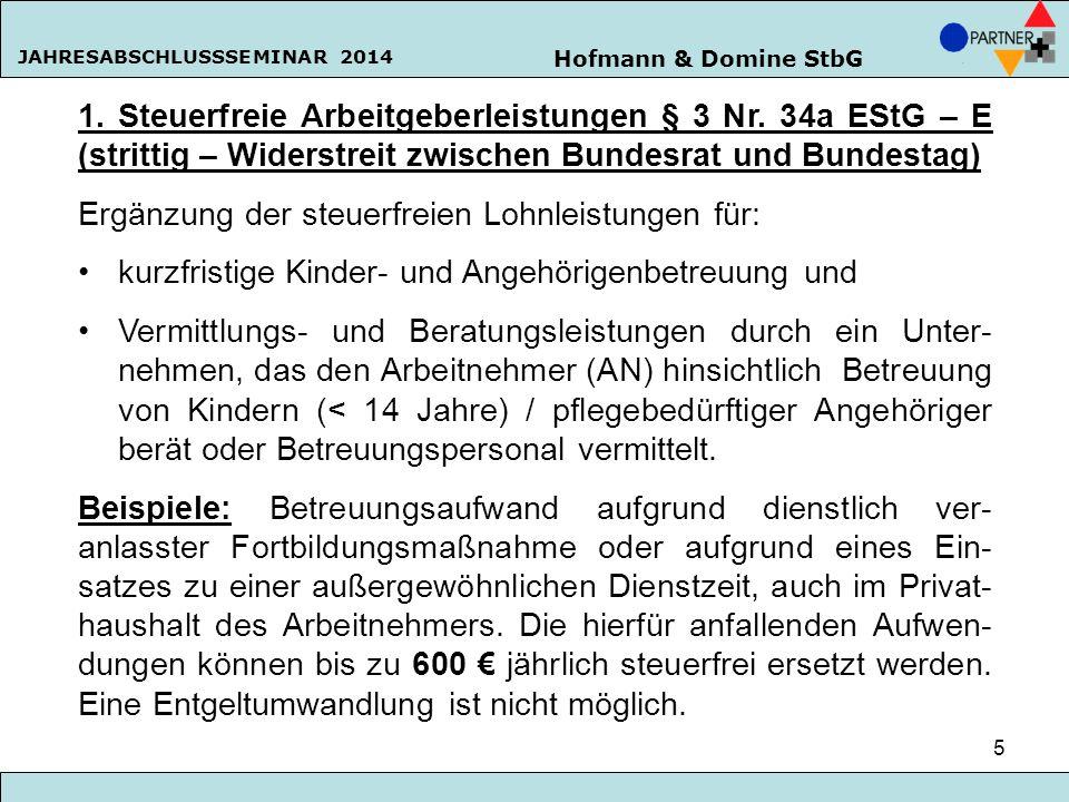 Hofmann & Domine StbG JAHRESABSCHLUSSSEMINAR 2014 5 1. Steuerfreie Arbeitgeberleistungen § 3 Nr. 34a EStG – E (strittig – Widerstreit zwischen Bundesr