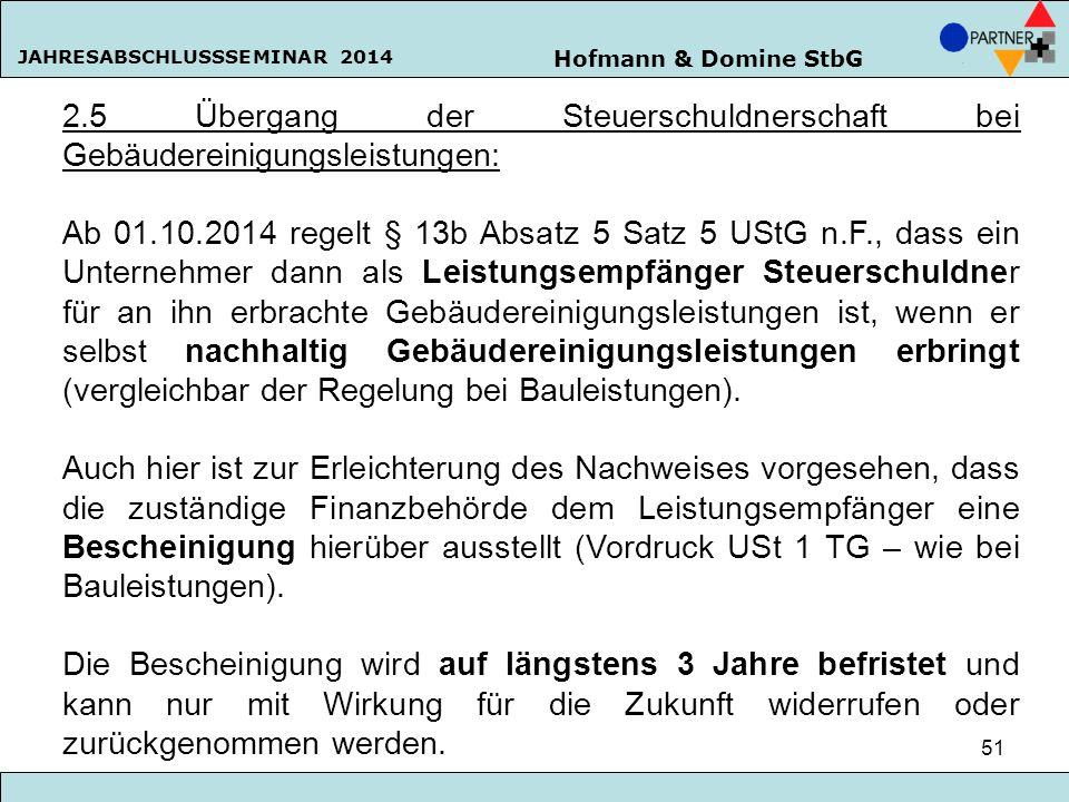 Hofmann & Domine StbG JAHRESABSCHLUSSSEMINAR 2014 51 2.5 Übergang der Steuerschuldnerschaft bei Gebäudereinigungsleistungen: Ab 01.10.2014 regelt § 13