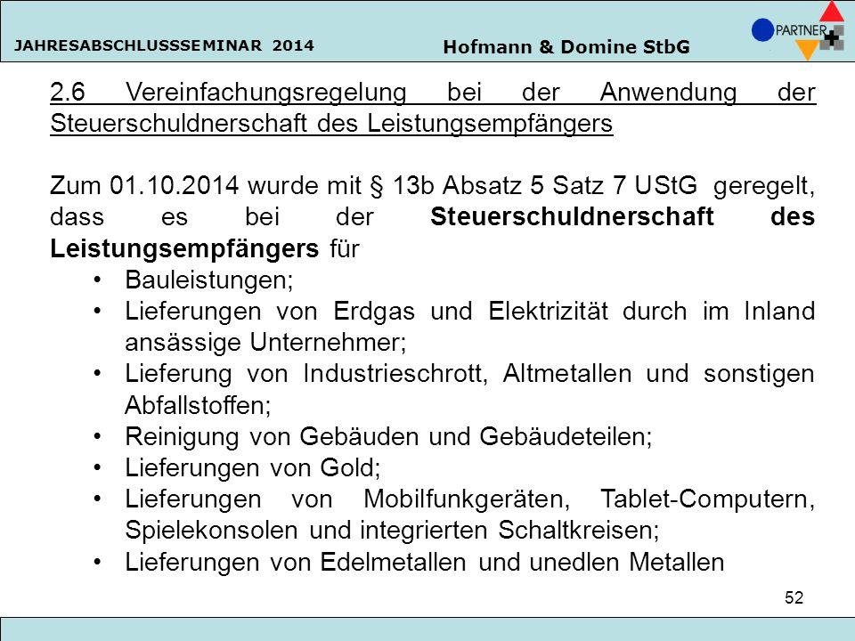 Hofmann & Domine StbG JAHRESABSCHLUSSSEMINAR 2014 52 2.6 Vereinfachungsregelung bei der Anwendung der Steuerschuldnerschaft des Leistungsempfängers Zu