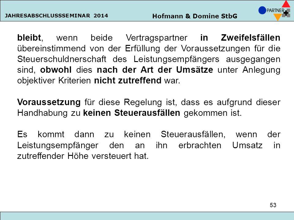 Hofmann & Domine StbG JAHRESABSCHLUSSSEMINAR 2014 53 bleibt, wenn beide Vertragspartner in Zweifelsfällen übereinstimmend von der Erfüllung der Voraus