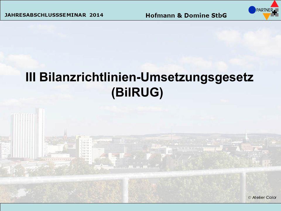 Hofmann & Domine StbG JAHRESABSCHLUSSSEMINAR 2014 54 III Bilanzrichtlinien-Umsetzungsgesetz (BilRUG) Hofmann & Domine StbG JAHRESABSCHLUSSSEMINAR 2014