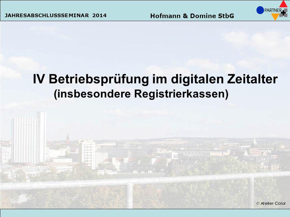 Hofmann & Domine StbG JAHRESABSCHLUSSSEMINAR 2014 62 IV Betriebsprüfung im digitalen Zeitalter (insbesondere Registrierkassen) Hofmann & Domine StbG J