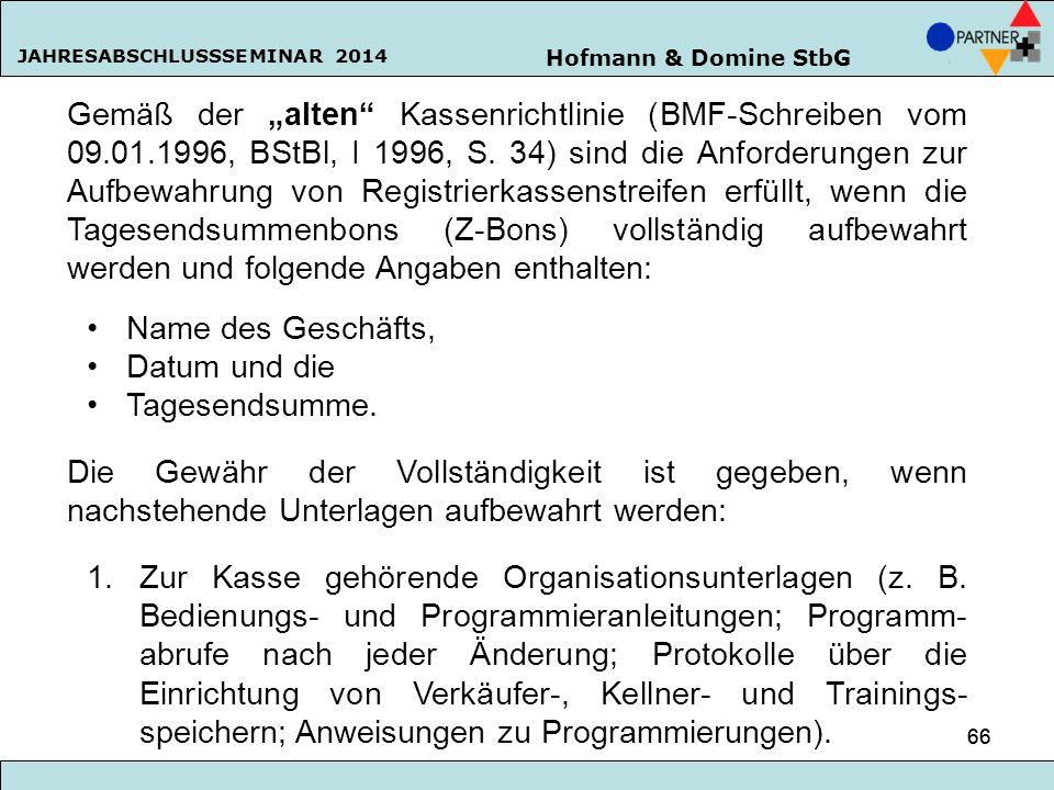"""Hofmann & Domine StbG JAHRESABSCHLUSSSEMINAR 2014 66 Gemäß der """"alten"""" Kassenrichtlinie (BMF-Schreiben vom 09.01.1996, BStBl, I 1996, S. 34) sind die"""