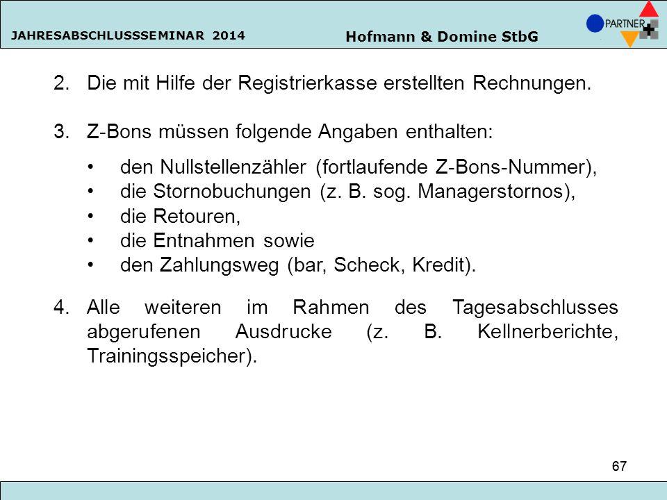 Hofmann & Domine StbG JAHRESABSCHLUSSSEMINAR 2014 67 2.Die mit Hilfe der Registrierkasse erstellten Rechnungen. 3.Z-Bons müssen folgende Angaben entha