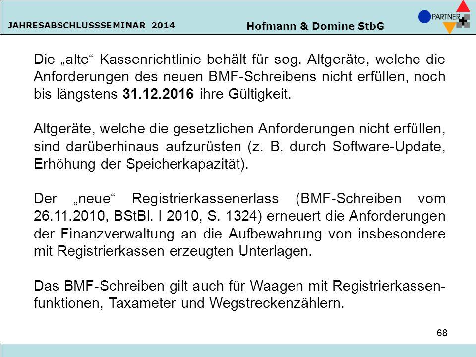 """Hofmann & Domine StbG JAHRESABSCHLUSSSEMINAR 2014 68 Die """"alte"""" Kassenrichtlinie behält für sog. Altgeräte, welche die Anforderungen des neuen BMF-Sch"""