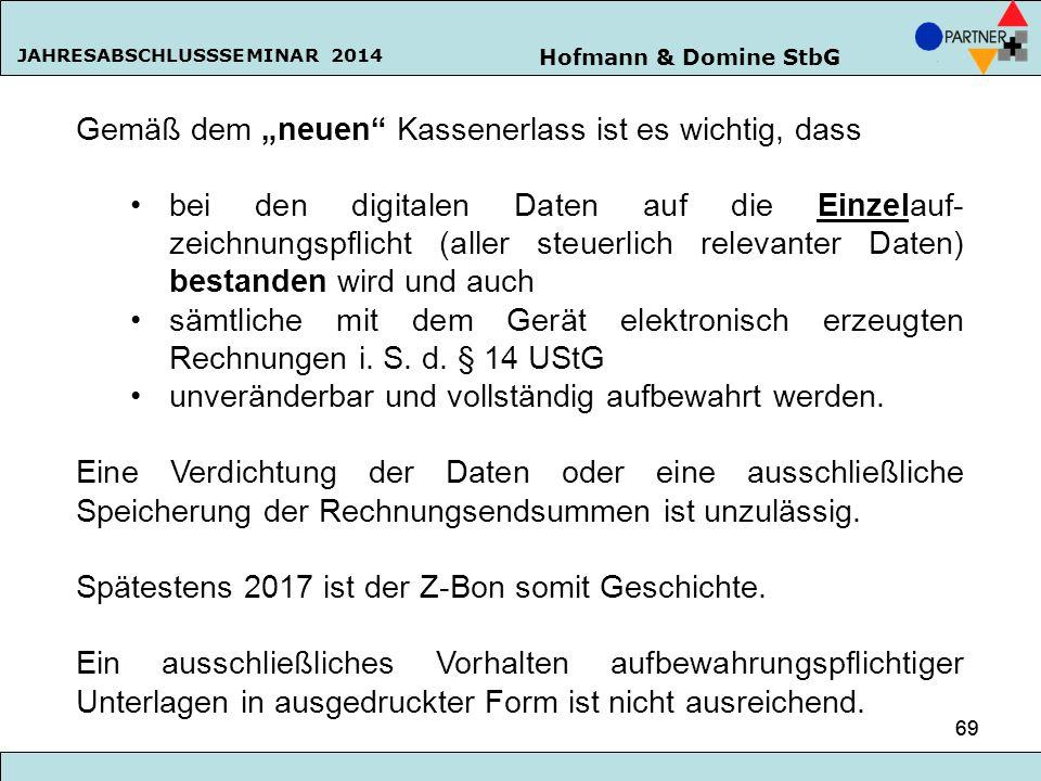 """Hofmann & Domine StbG JAHRESABSCHLUSSSEMINAR 2014 69 Gemäß dem """"neuen"""" Kassenerlass ist es wichtig, dass bei den digitalen Daten auf die Einzelauf- ze"""