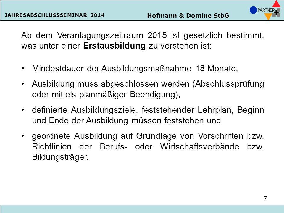 Hofmann & Domine StbG JAHRESABSCHLUSSSEMINAR 2014 7 Ab dem Veranlagungszeitraum 2015 ist gesetzlich bestimmt, was unter einer Erstausbildung zu verste