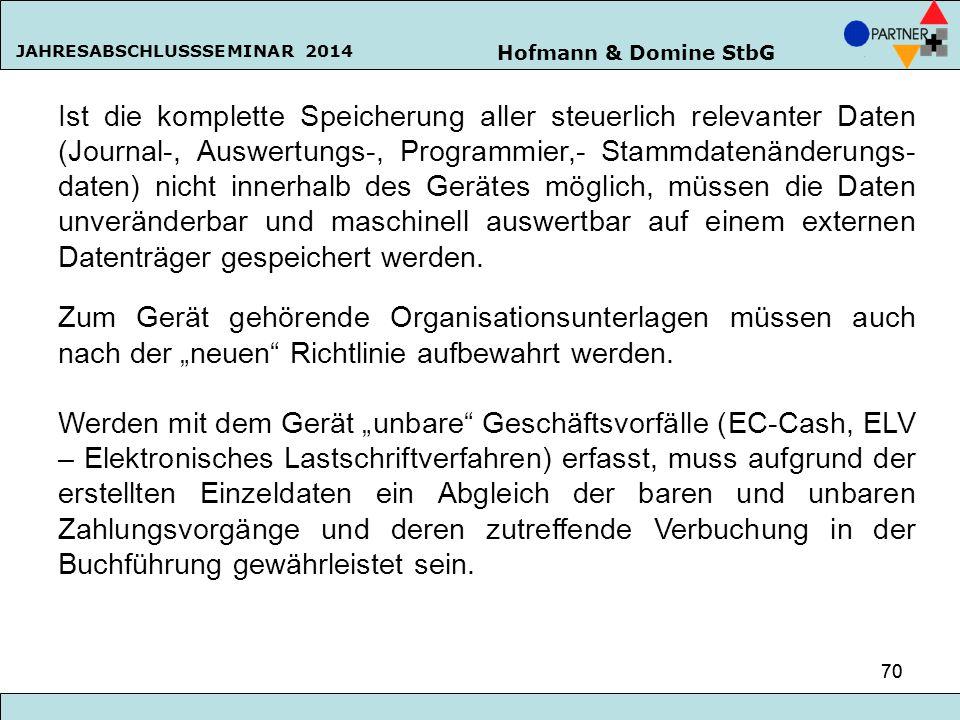 Hofmann & Domine StbG JAHRESABSCHLUSSSEMINAR 2014 70 Ist die komplette Speicherung aller steuerlich relevanter Daten (Journal-, Auswertungs-, Programm