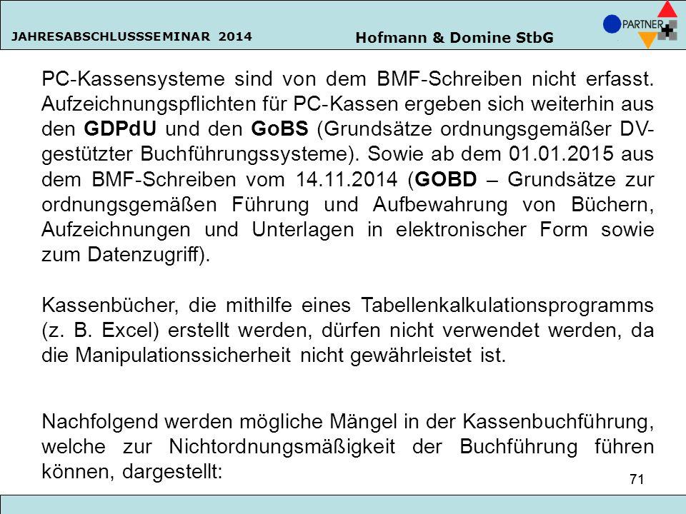 Hofmann & Domine StbG JAHRESABSCHLUSSSEMINAR 2014 71 PC-Kassensysteme sind von dem BMF-Schreiben nicht erfasst. Aufzeichnungspflichten für PC-Kassen e
