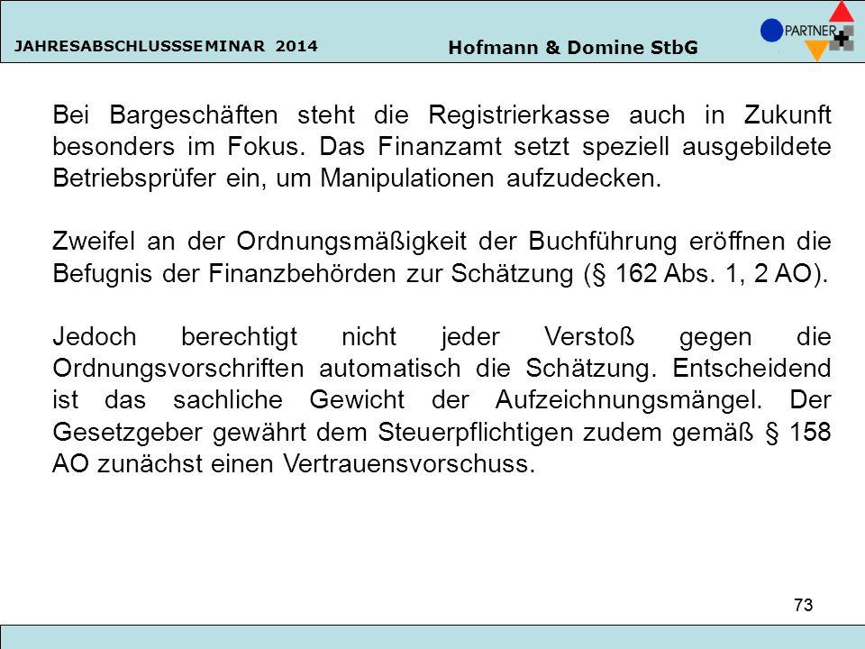 Hofmann & Domine StbG JAHRESABSCHLUSSSEMINAR 2014 73 Bei Bargeschäften steht die Registrierkasse auch in Zukunft besonders im Fokus. Das Finanzamt set