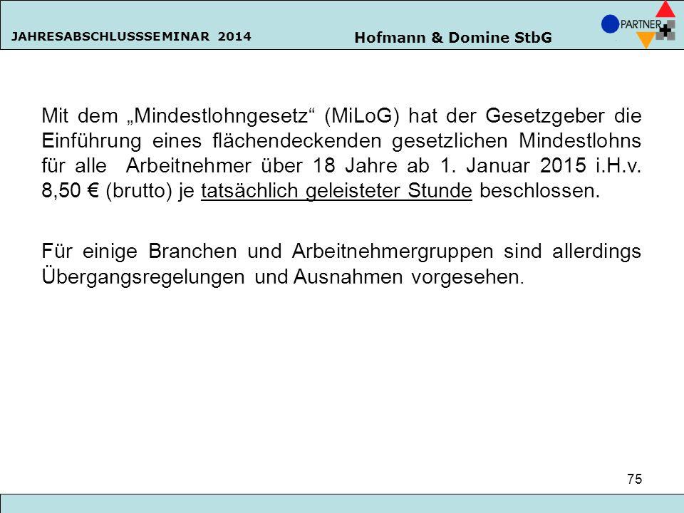 """Hofmann & Domine StbG JAHRESABSCHLUSSSEMINAR 2014 75 Mit dem """"Mindestlohngesetz"""" (MiLoG) hat der Gesetzgeber die Einführung eines flächendeckenden ges"""