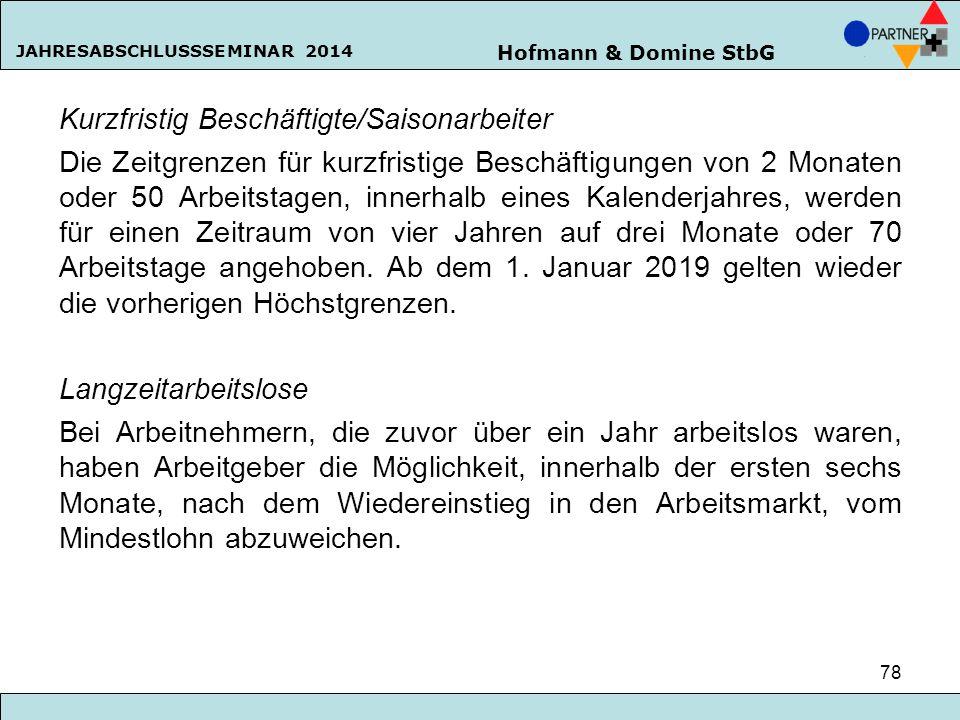 Hofmann & Domine StbG JAHRESABSCHLUSSSEMINAR 2014 78 Kurzfristig Beschäftigte/Saisonarbeiter Die Zeitgrenzen für kurzfristige Beschäftigungen von 2 Mo
