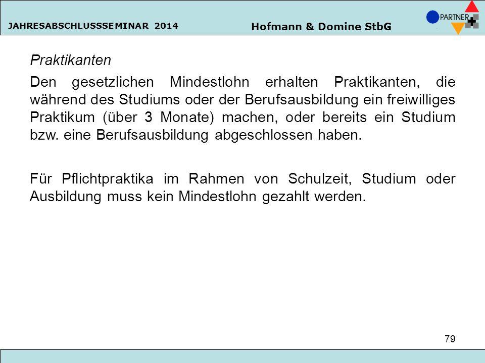 Hofmann & Domine StbG JAHRESABSCHLUSSSEMINAR 2014 79 Praktikanten Den gesetzlichen Mindestlohn erhalten Praktikanten, die während des Studiums oder de