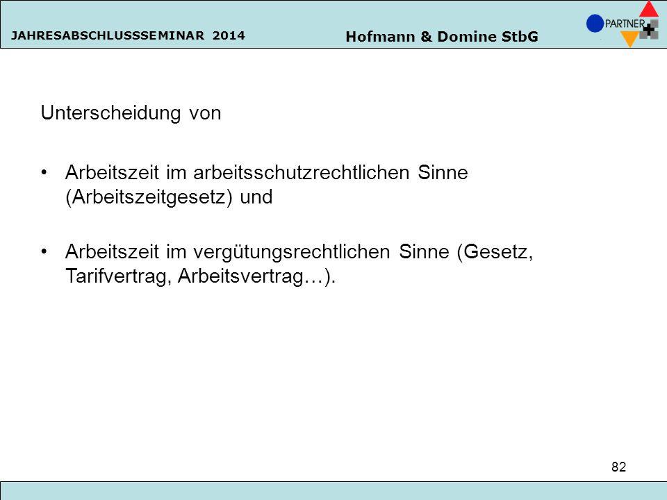 Hofmann & Domine StbG JAHRESABSCHLUSSSEMINAR 2014 82 Unterscheidung von Arbeitszeit im arbeitsschutzrechtlichen Sinne (Arbeitszeitgesetz) und Arbeitsz