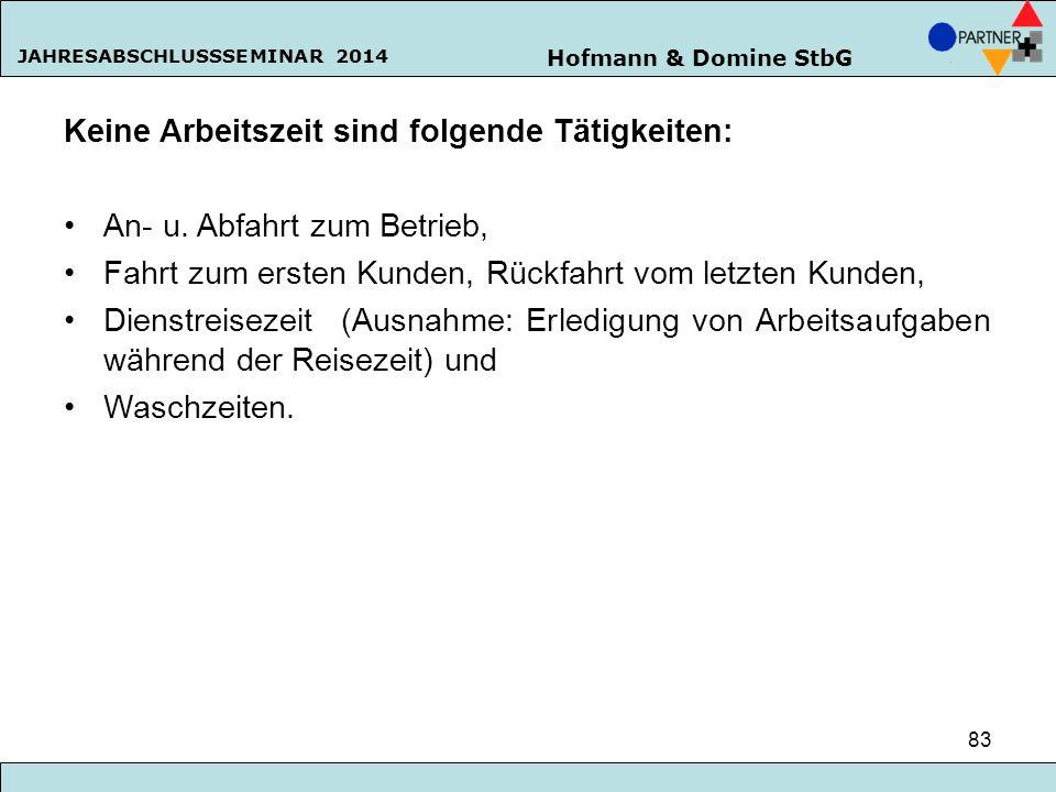 Hofmann & Domine StbG JAHRESABSCHLUSSSEMINAR 2014 83 Keine Arbeitszeit sind folgende Tätigkeiten: An- u. Abfahrt zum Betrieb, Fahrt zum ersten Kunden,