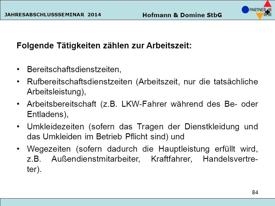 Hofmann & Domine StbG JAHRESABSCHLUSSSEMINAR 2014 84 Folgende Tätigkeiten zählen zur Arbeitszeit: Bereitschaftsdienstzeiten, Rufbereitschaftsdienstzei