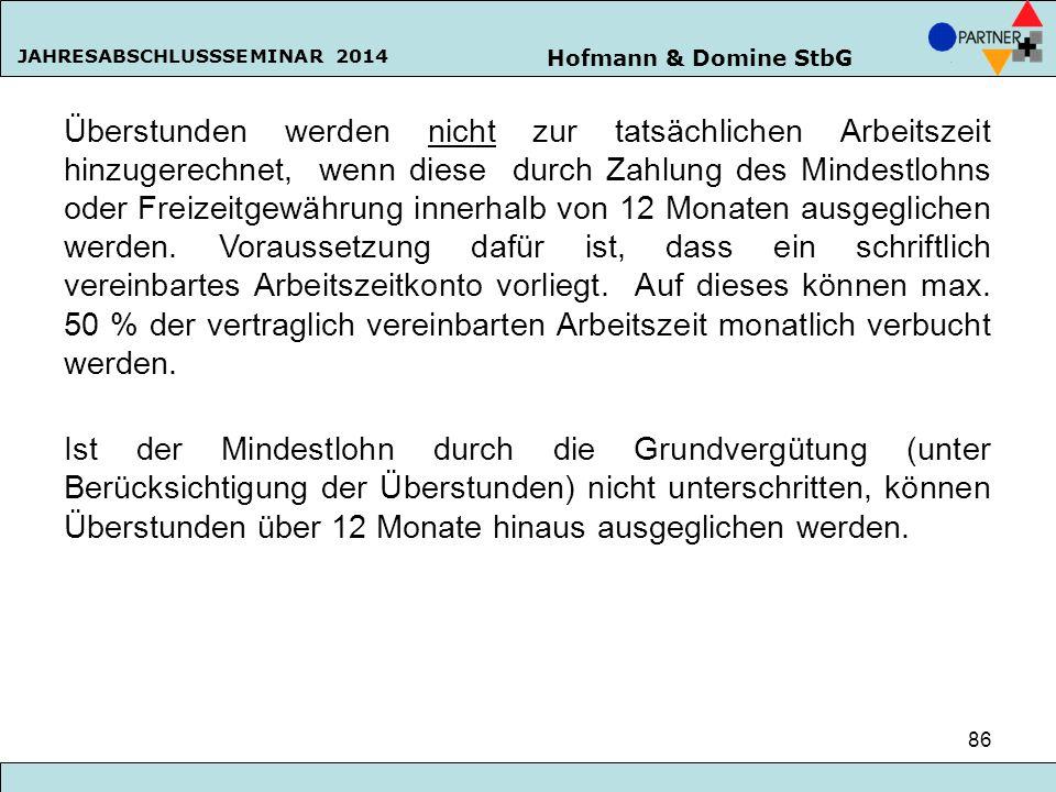 Hofmann & Domine StbG JAHRESABSCHLUSSSEMINAR 2014 86 Überstunden werden nicht zur tatsächlichen Arbeitszeit hinzugerechnet, wenn diese durch Zahlung d