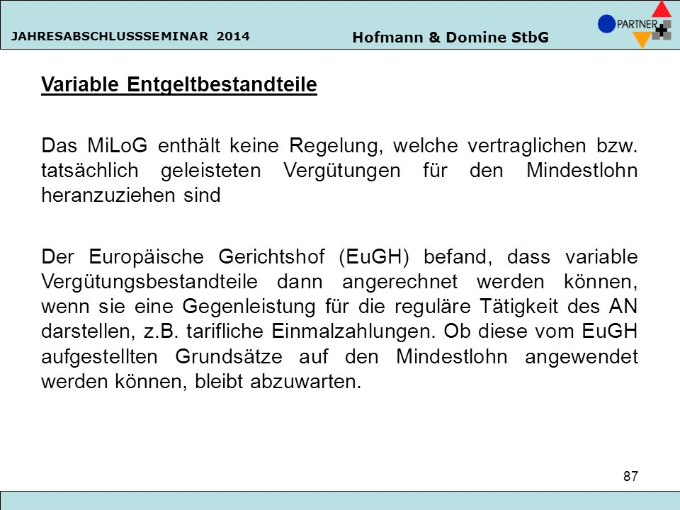 Hofmann & Domine StbG JAHRESABSCHLUSSSEMINAR 2014 87 Variable Entgeltbestandteile Das MiLoG enthält keine Regelung, welche vertraglichen bzw. tatsächl
