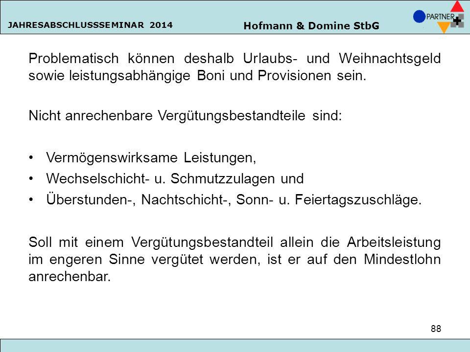 Hofmann & Domine StbG JAHRESABSCHLUSSSEMINAR 2014 88 Problematisch können deshalb Urlaubs- und Weihnachtsgeld sowie leistungsabhängige Boni und Provis