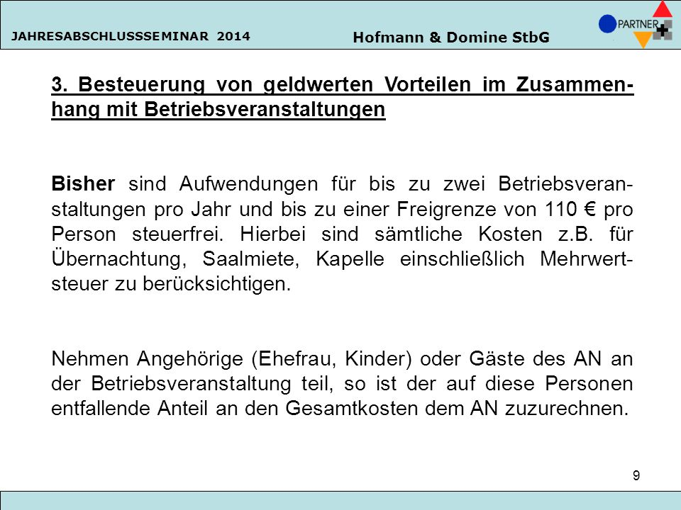 Hofmann & Domine StbG JAHRESABSCHLUSSSEMINAR 2014 9 3. Besteuerung von geldwerten Vorteilen im Zusammen- hang mit Betriebsveranstaltungen Bisher sind