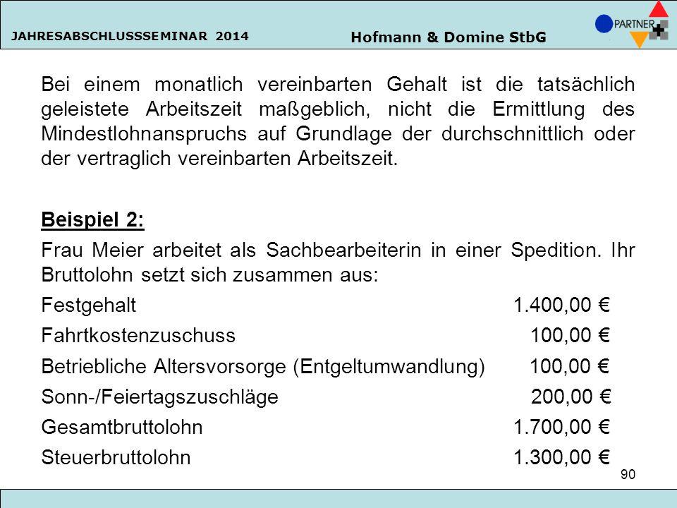 Hofmann & Domine StbG JAHRESABSCHLUSSSEMINAR 2014 90 Bei einem monatlich vereinbarten Gehalt ist die tatsächlich geleistete Arbeitszeit maßgeblich, ni