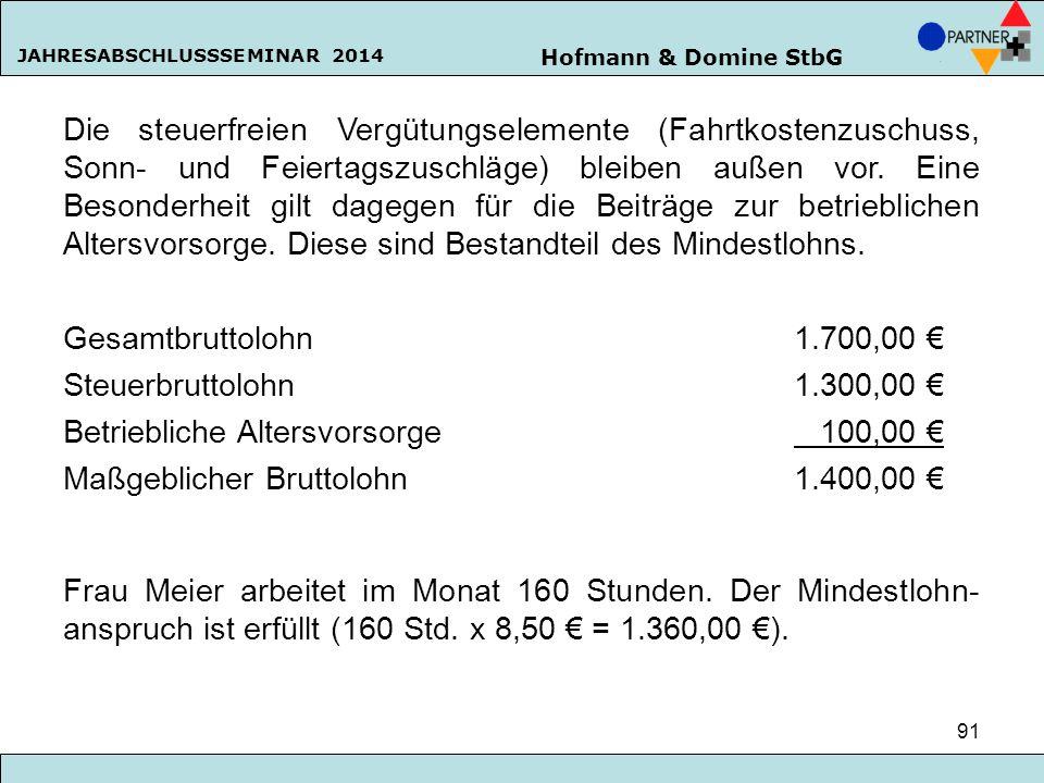 Hofmann & Domine StbG JAHRESABSCHLUSSSEMINAR 2014 91 Die steuerfreien Vergütungselemente (Fahrtkostenzuschuss, Sonn- und Feiertagszuschläge) bleiben a