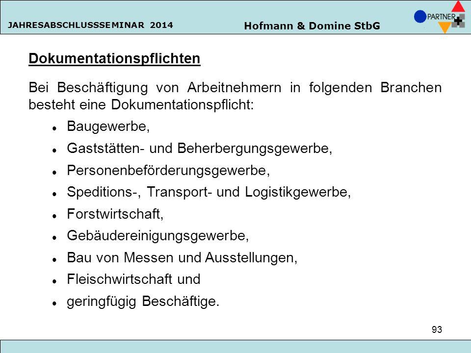 Hofmann & Domine StbG JAHRESABSCHLUSSSEMINAR 2014 93 Dokumentationspflichten Bei Beschäftigung von Arbeitnehmern in folgenden Branchen besteht eine Do