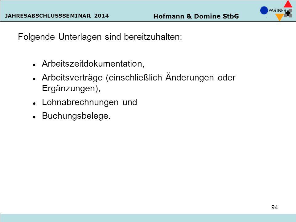 Hofmann & Domine StbG JAHRESABSCHLUSSSEMINAR 2014 94 Folgende Unterlagen sind bereitzuhalten: Arbeitszeitdokumentation, Arbeitsverträge (einschließlic