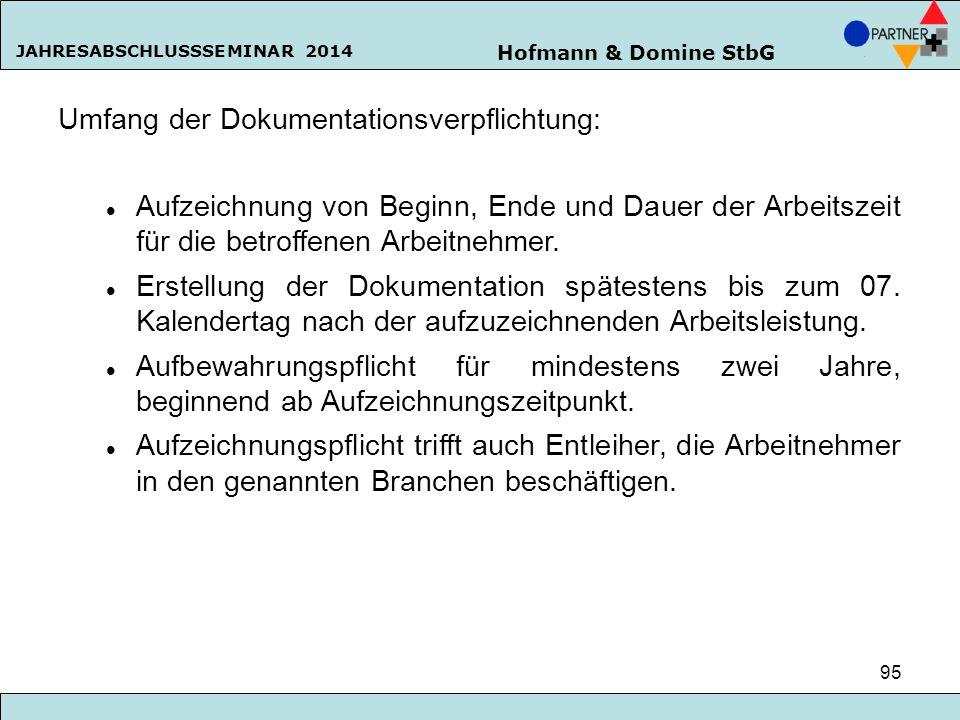 Hofmann & Domine StbG JAHRESABSCHLUSSSEMINAR 2014 95 Umfang der Dokumentationsverpflichtung: Aufzeichnung von Beginn, Ende und Dauer der Arbeitszeit f