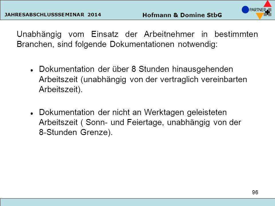 Hofmann & Domine StbG JAHRESABSCHLUSSSEMINAR 2014 96 Unabhängig vom Einsatz der Arbeitnehmer in bestimmten Branchen, sind folgende Dokumentationen not