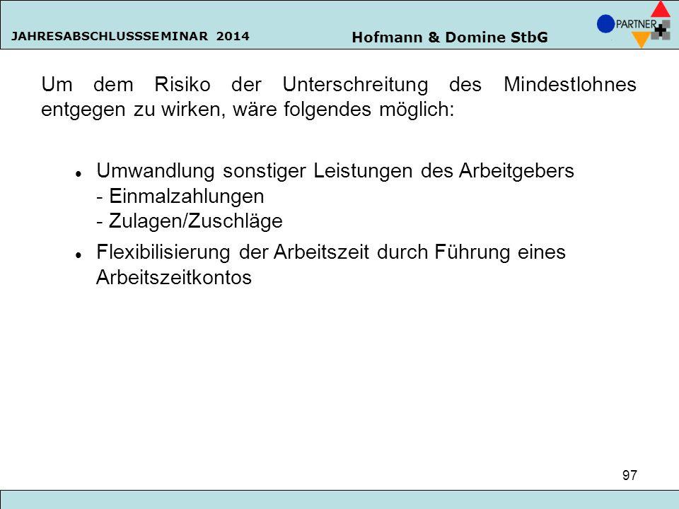 Hofmann & Domine StbG JAHRESABSCHLUSSSEMINAR 2014 97 Um dem Risiko der Unterschreitung des Mindestlohnes entgegen zu wirken, wäre folgendes möglich: U