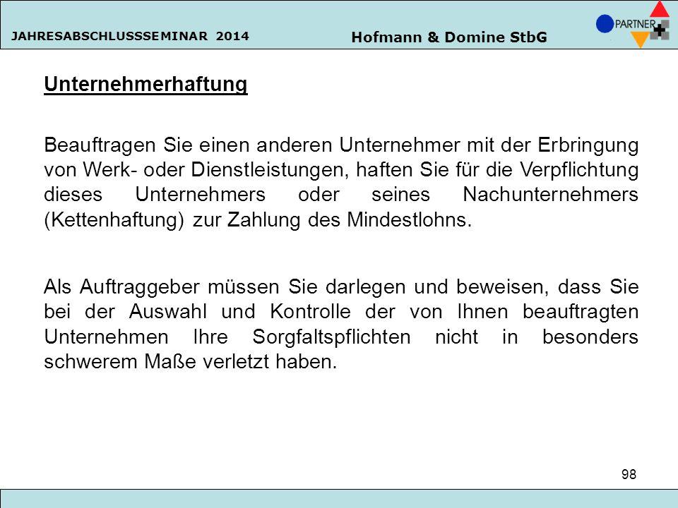 Hofmann & Domine StbG JAHRESABSCHLUSSSEMINAR 2014 98 Unternehmerhaftung Beauftragen Sie einen anderen Unternehmer mit der Erbringung von Werk- oder Di