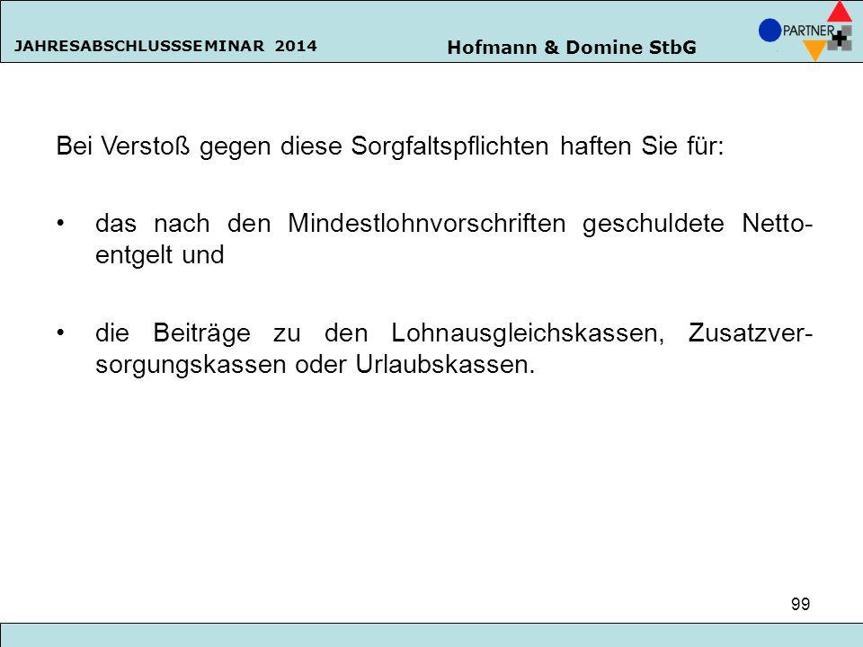 Hofmann & Domine StbG JAHRESABSCHLUSSSEMINAR 2014 99 Bei Verstoß gegen diese Sorgfaltspflichten haften Sie für: das nach den Mindestlohnvorschriften g