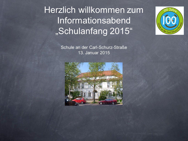 """Herzlich willkommen zum Informationsabend """"Schulanfang 2015"""" Schule an der Carl-Schurz-Straße 13. Januar 2015"""