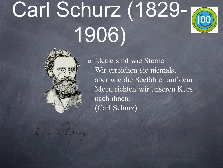 Carl Schurz (1829- 1906) Ideale sind wie Sterne. Wir erreichen sie niemals, aber wie die Seefahrer auf dem Meer, richten wir unseren Kurs nach ihnen.