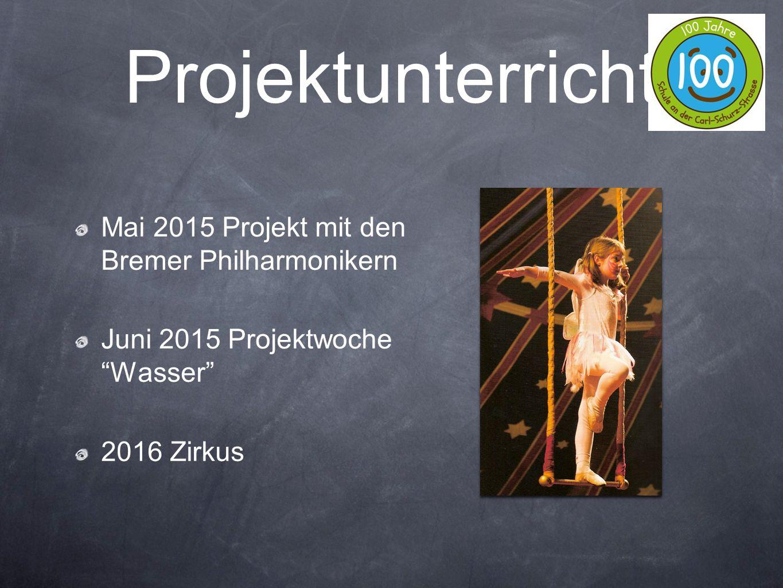 "Projektunterricht Mai 2015 Projekt mit den Bremer Philharmonikern Juni 2015 Projektwoche ""Wasser"" 2016 Zirkus"