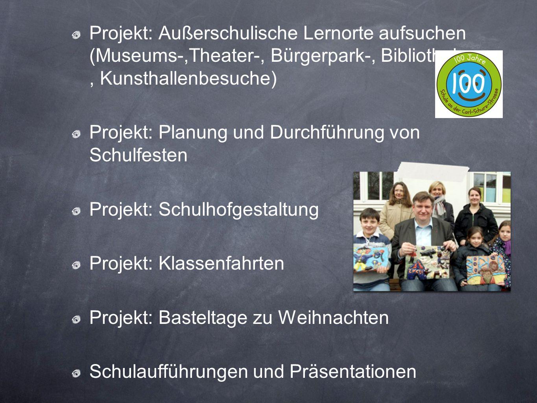 Projekt: Außerschulische Lernorte aufsuchen (Museums-,Theater-, Bürgerpark-, Bibliotheks-, Kunsthallenbesuche) Projekt: Planung und Durchführung von S