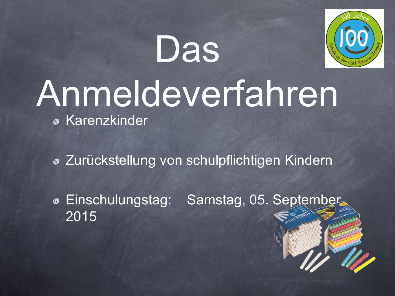 Karenzkinder Zurückstellung von schulpflichtigen Kindern Einschulungstag: Samstag, 05. September 2015 Das Anmeldeverfahren