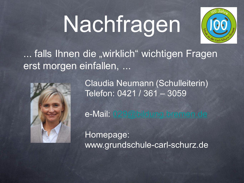 """Nachfragen... falls Ihnen die """"wirklich"""" wichtigen Fragen erst morgen einfallen,... Claudia Neumann (Schulleiterin) Telefon: 0421 / 361 – 3059 e-Mail:"""