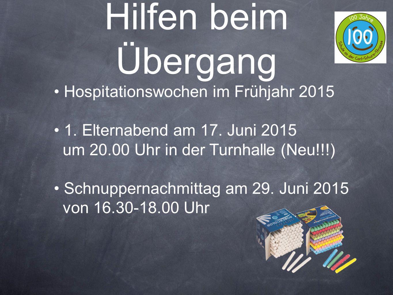 Hilfen beim Übergang Hospitationswochen im Frühjahr 2015 1. Elternabend am 17. Juni 2015 um 20.00 Uhr in der Turnhalle (Neu!!!) Schnuppernachmittag am