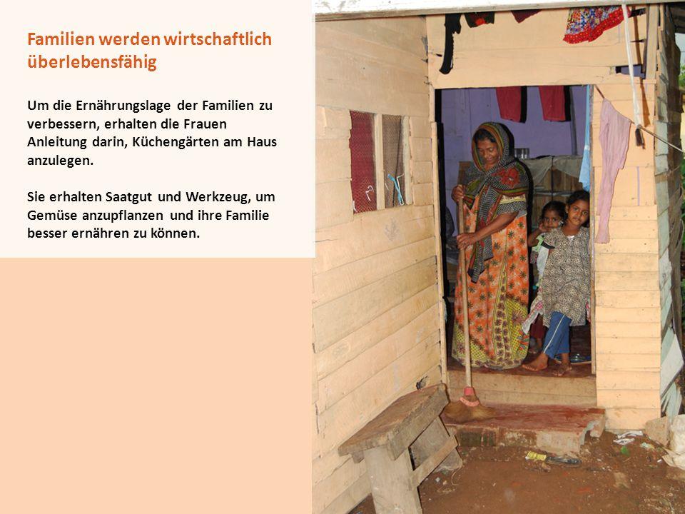 Familien werden wirtschaftlich überlebensfähig Um die Ernährungslage der Familien zu verbessern, erhalten die Frauen Anleitung darin, Küchengärten am
