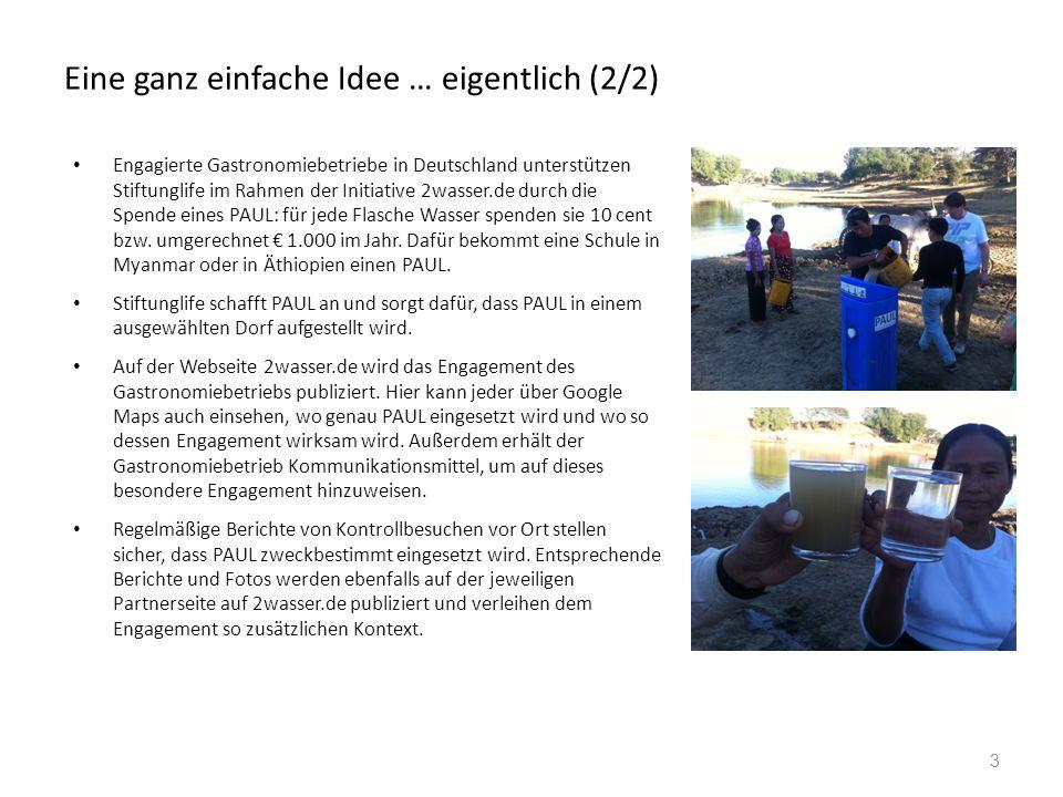 Eine ganz einfache Idee … eigentlich (2/2) Engagierte Gastronomiebetriebe in Deutschland unterstützen Stiftunglife im Rahmen der Initiative 2wasser.de durch die Spende eines PAUL: für jede Flasche Wasser spenden sie 10 cent bzw.