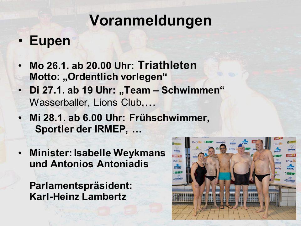"""Voranmeldungen Eupen Mo 26.1. ab 20.00 Uhr: Triathleten Motto: """"Ordentlich vorlegen"""" Di 27.1. ab 19 Uhr: """"Team – Schwimmen"""" Wasserballer, Lions Club,…"""