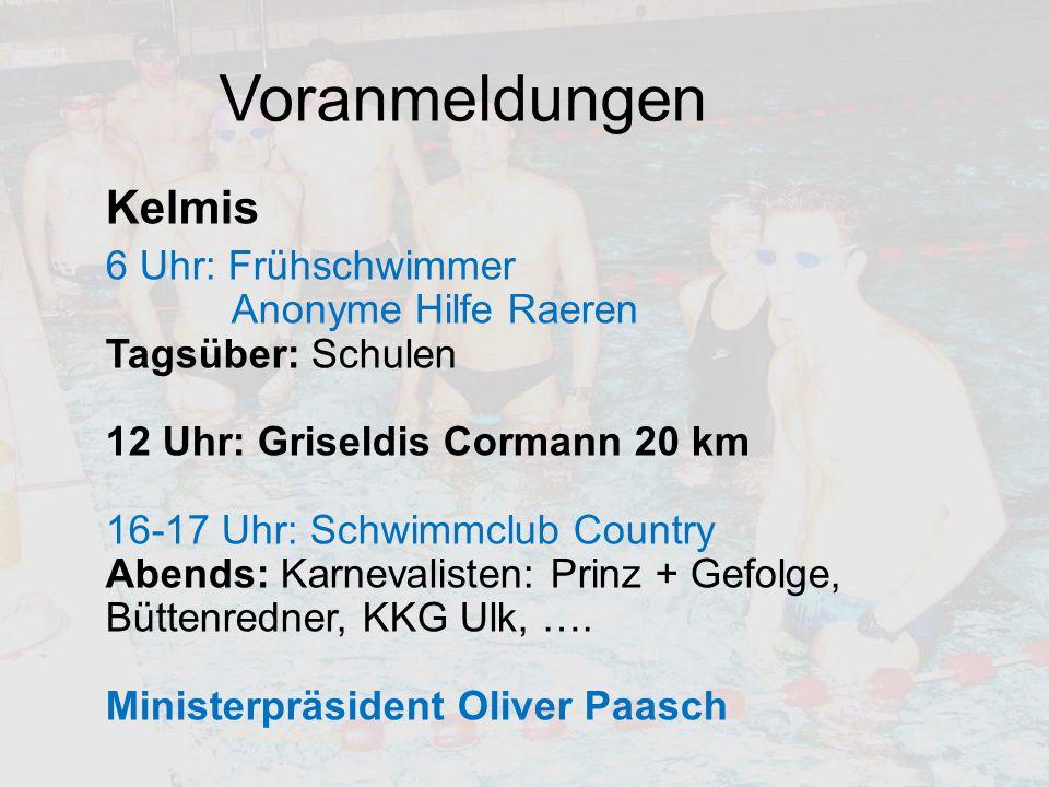 Kelmis 6 Uhr: Frühschwimmer Anonyme Hilfe Raeren Tagsüber: Schulen 12 Uhr: Griseldis Cormann 20 km 16-17 Uhr: Schwimmclub Country Abends: Karnevaliste