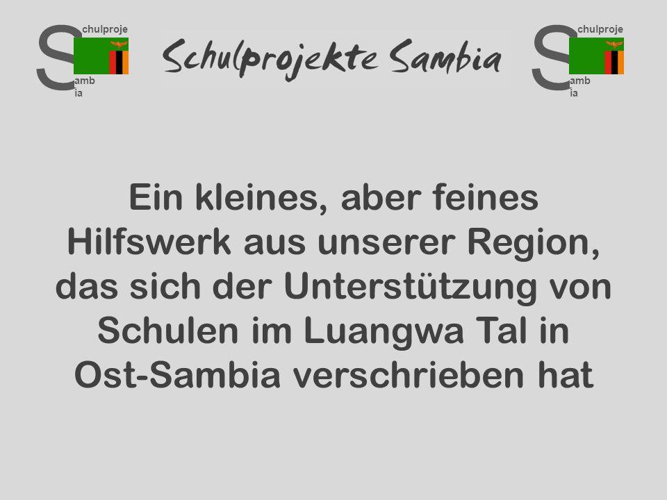 S chulproje kte amb ia S chulproje kte amb ia Ein kleines, aber feines Hilfswerk aus unserer Region, das sich der Unterstützung von Schulen im Luangwa Tal in Ost-Sambia verschrieben hat
