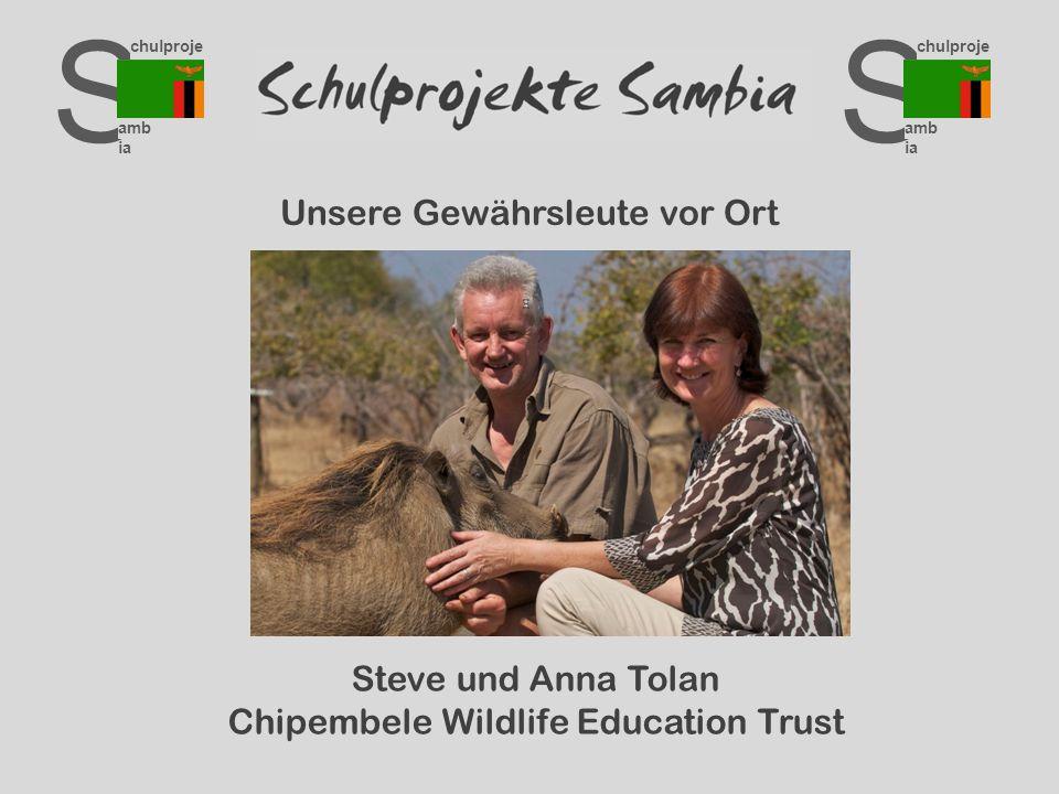 S chulproje kte amb ia S chulproje kte amb ia Unsere Gewährsleute vor Ort Steve und Anna Tolan Chipembele Wildlife Education Trust