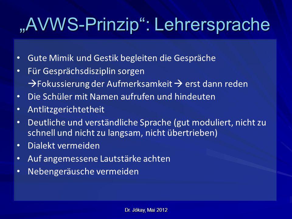 """Dr. Jókay, Mai 2012 """"AVWS-Prinzip"""": Lehrersprache Gute Mimik und Gestik begleiten die Gespräche Für Gesprächsdisziplin sorgen  Fokussierung der Aufme"""