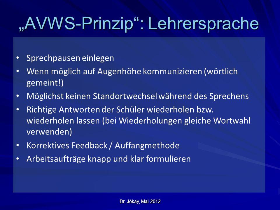 """Dr. Jókay, Mai 2012 """"AVWS-Prinzip"""": Lehrersprache Sprechpausen einlegen Wenn möglich auf Augenhöhe kommunizieren (wörtlich gemeint!) Möglichst keinen"""